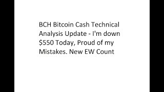 Bitcoin Cash Technical Analysls Update - Down $550 Today. Proud of my loss. Updated EW Count