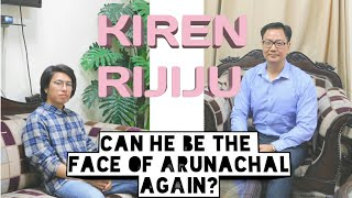 KIREN RIJIJU | Can he be the face of Arunachal | 2019 | again |