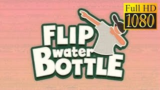 Flip Water Bottle Game Review 1080P Official Oranges  Simulation 2016