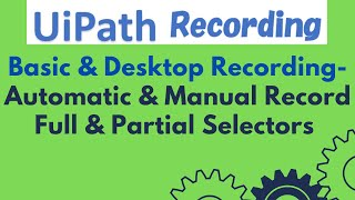UiPath Tutorial 20 - Basic & Desktop Recording - Automatic & Manual Record | Full & Partial Selector