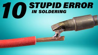10 STUPID ERRORS To AVOID in Soldering and TIPS