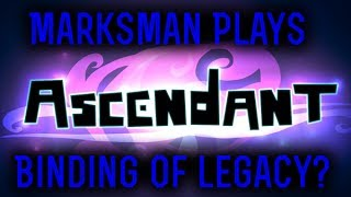 Marksman and ABoxOfToast - Co-op - Ascendant - Binding of Legacy?