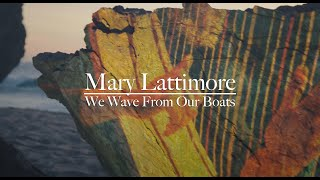 """Mary Lattimore – """"We Wave From Our Boats"""""""