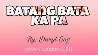 Batang Bata Ka Pa - Daryl Ong (Seven Sundays OST)   LYRIC VIDEO