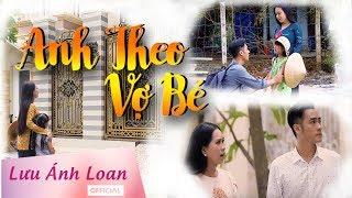 Phim Ca Nhạc   Anh Theo Vợ Bé | Lưu Ánh Loan Ft Hồng Phượng   Long Hồ   Bé Mai Vy