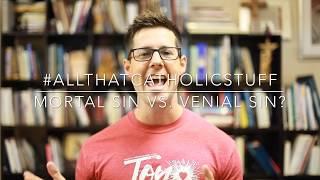 Mortal Sin vs. Venial Sin?