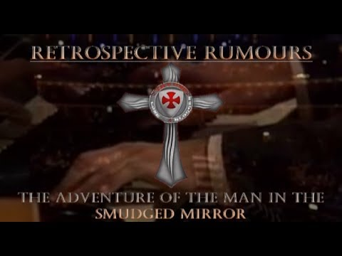 Retrospective Rumours: The Adventure Of The Man In The Smudged Mirror