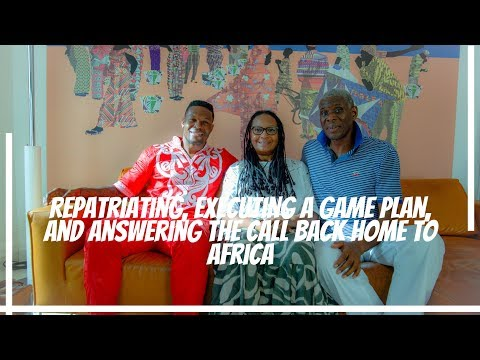 Repatriating, Executing A Game Plan, And Answering The Call Back Home To Africa
