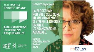 Youtube: Digital Speech | LA BLOCKCHAIN: NON SOLO SOLUZIONI, MA UN NUOVO MODO DI VIVERE LE RISORSE UMANE E L'ORGANIZZAZIONE AZIENDALE | Forum delle Risorse Umane 2020 | Digital & Innovation Day