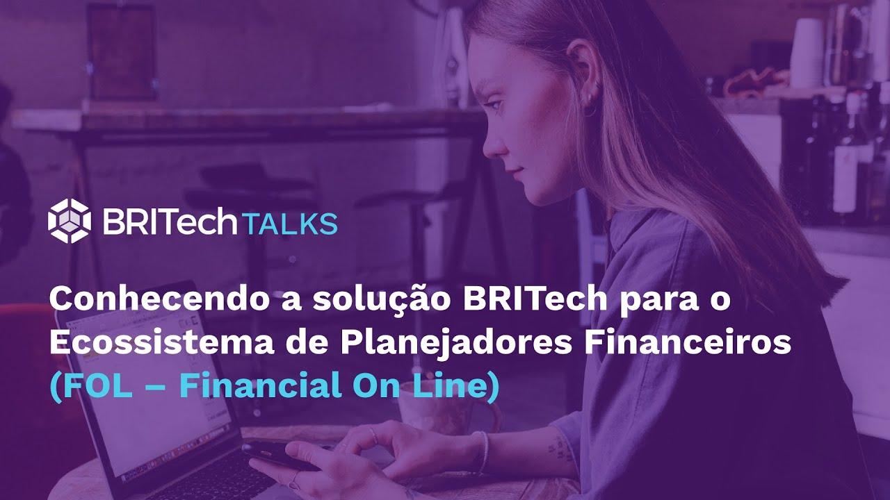 Conhecendo a solução BRITech para o Ecossistema de Planejadores Financeiros (FOL – Financial On Line)