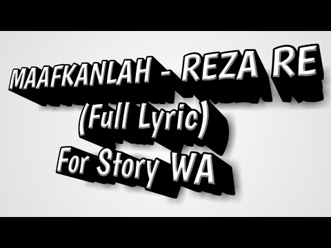 Full Lyric Story WA - MAAFKANLAH REZA RE