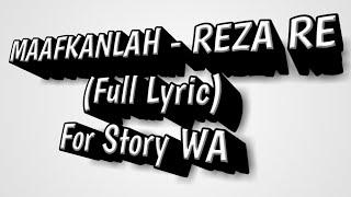 Full Lyric Story WA - MAAFKANLAH REZA RE