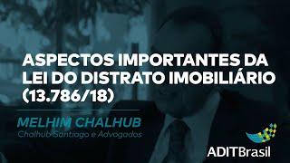 Aspectos importantes da Lei do Distrato Imobiliário 13. 786/18 - Melhim Chalhub
