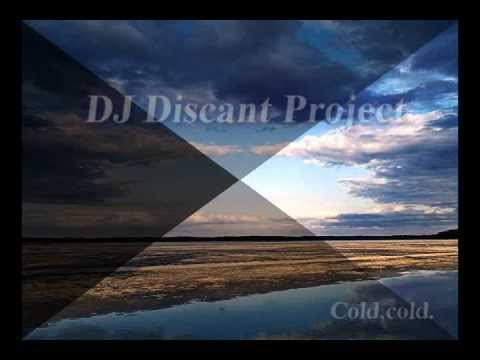 DJ Discant Project - Cold,cold.