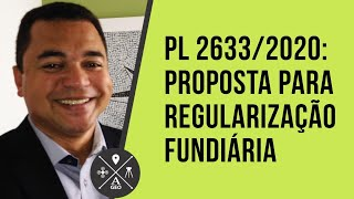 PL 2633/2020: Proposta para Regularização Fundiária