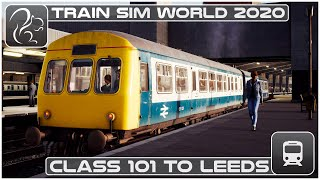 Old School - Class 101 to Leeds - Train Sim World 2020