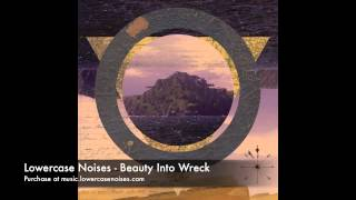Lowercase Noises - Beauty Into Wreck