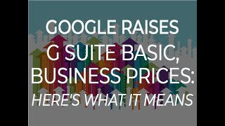 Google raises G Suite Basic, Business prices: Here's what it means