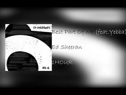 Ed Sheeran  - Best Part Of Me (feat . YEBBA ) [ 1 HOUR ] - 1hour Musics