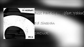 Ed Sheeran    Best Part Of Me (feat . YEBBA ) [ 1 HOUR ]