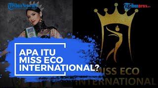 Apa Itu Miss Eco International? Simak Penjelasan berikut Ini!