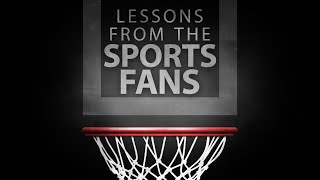 Lessons from the Sports Fans
