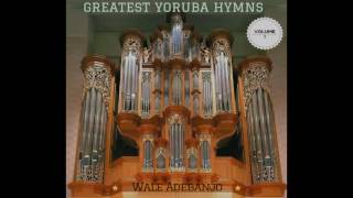 GREATEST YORUBA HYMNS OF ALL TIME (VOL. 2)   Wale Adebanjo. 2017