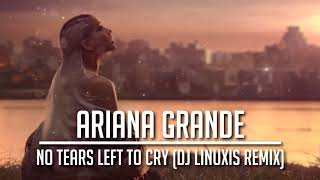 Ariana Grande   No Tears Left To Cry (DJ Linuxis Remix)