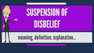 What is SUSPENSION OF DISBELIEF? What does SUSPENSION OF DISBELIEF mean?