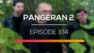 Pangeran 2 - Episode 104