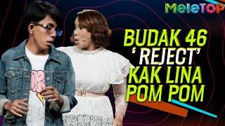 Budak 46 'reject' lamaran Kak Lina Pom Pom | MeleTOP | Nabil Ahmad