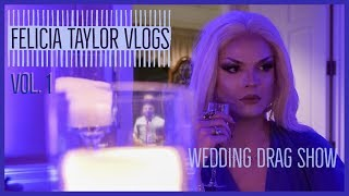 FELICIA TAYLOR VLOGS | VOL. 1| WEDDING DRAG SHOW
