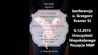 Błogosławiona wina. Konferencja o. Grzegorza z 8.12.2015