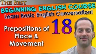 018 - Prepositions of Place & Movement - Beginning English Lesson - Basic English Grammar