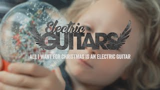 ELECTRIC GUITARS - All I want for christmas is an electric guitar