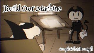 Build Our Machine •//• COMPLETE BATIM MAP