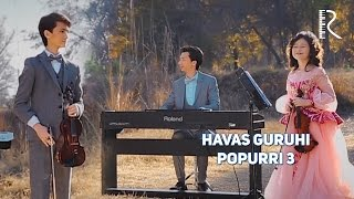 Havas guruhi - Popurri 3 | Хавас гурухи - Попурри 3