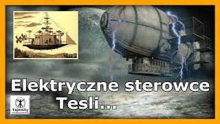 """Elektryczne sterowce Tesli…czy podróżnicy """"znikąd""""?"""