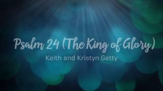Psalm 24 (The King of Glory) - Keith and Kristyn Getty - Lyrics