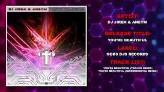 DJ Jireh and Aneym - You're Beautiful (Uplifting Trance Remix) - Phil Wickham Cover - CEDM