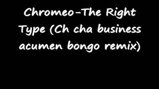 Chromeo-The Right Type (Ch cha business acumen bongo remix)