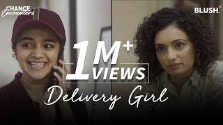 Delivery Girl | Chance Encounters | Ft. Vaibhavi Upadhyay, Krutika Deo & Tarun Khem | Blush