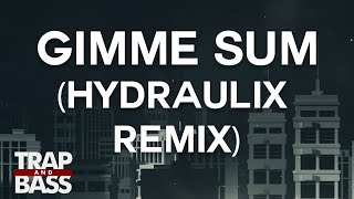 Slop Rock Ft. Feral is Kinky - Gimme Sum (Hydraulix Remix)