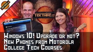 Windows 10! Is It Really Free? Should you Upgrade? New Moto X & G, Best College Classes For Tech