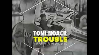 Toni Noack - trouble boy (Preview)