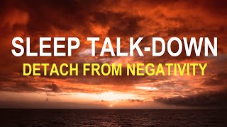 Sleep Talk Down: Detach From Overthinking Guided Sleep Meditation