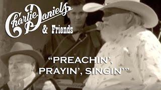 Charlie Daniels & Friends - Preachin', Prayin', Singin' (Official Video)