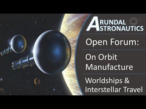 Open Forum: On Orbit Manufacture, Worldships and Interstellar Travel