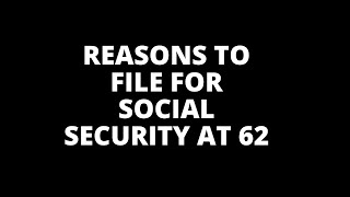 Reasons to File Early for Social Security