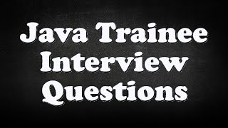 Java Trainee Interview Questions